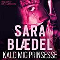 Kald mig prinsesse [Call Me Princess] Audiobook by Sara Blædel Narrated by Githa Lehrmann