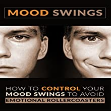 Mood Swings: How to Control Your Mood Swings to Avoid Emotional Rollercoasters (       UNABRIDGED) by Patricia A Carlisle Narrated by Terry Murphy