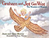 Graham and Jet Get Wet: The Wonders of Weather [Hardcover]
