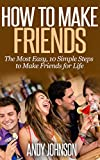 How to Make Friends: The Most Easy, 10 Simple Steps to Make Friends for Life: how to make friends and influence people, Creating Circles of Friends, Best Friends Forever