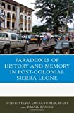 img - for The Paradoxes of History and Memory in Postcolonial Sierra Leone book / textbook / text book