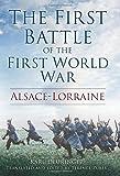 The First Battle of the First World War: Alsace-Lorraine