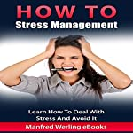 How To: Stress Management: Learn How To Deal With Stress And Avoid It |  Manfred Werling eBooks