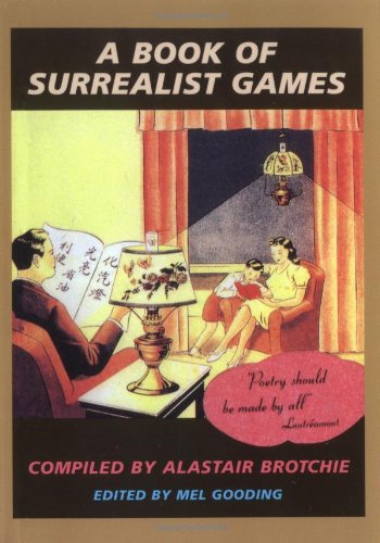 A Book of Surrealist Games: Alastair Brotchie, Mel Gooding: 9781570620843: Amazon.com: Books