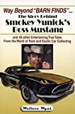 """Way Beyond """"Barn Finds"""" ... The Story Behind Smokey Yunick's Boss Mustang: and 49 other Entertaining True Tales From the World of Rare and Exotic Car Collecting"""