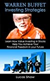 img - for Warren Buffett Investing Strategies: Learn How Value Investing in Stocks Help You Achieve Your Financial Freedom in your Future book / textbook / text book