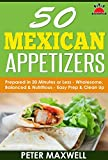 50 Mexican Appetizer Recipes – Authentic Mexican Food: Prepared in 20 Minutes or Less: Cook Wholesome & Nutritious Mexican Appetizers – Easy Prep & Clean Up – Eat Balanced Mexican Dishes thumbnail