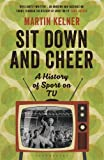 Martin Kelner [ SIT DOWN AND CHEER: A HISTORY OF SPORT ON TV ] BY Kelner, Martin ( AUTHOR )Aug-01-2013 ( Paperback )
