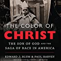 The Color of Christ: The Son of God and the Saga of Race in America (       UNABRIDGED) by Edward J. Blum, Paul Harvey Narrated by Malcolm Hillgartner