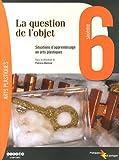 La question de l'objet : Situations d'apprentissage en arts plastiques 6e