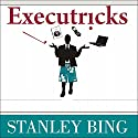 Executricks: Or How to Retire While You're Still Working (       UNABRIDGED) by Stanley Bing Narrated by Alan Sklar
