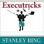 Executricks: Or How to Retire While You're Still Working | Stanley Bing