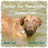 Chester the Chesapeake Book Two: Summertime (The Chester the Chesapeake Series) ~ Barbara Ebel