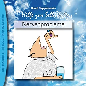 Nervenprobleme (Hilfe zur Selbsthilfe) Hörbuch