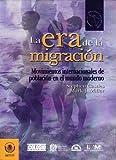 La Era de la Migración: Movimientos Internacionales De Población En El Mundo Moderno (Spanish Edition)