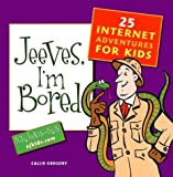 img - for Jeeves, I'm Bored: 25 Internet Adventures for Kids by Gregory, Callie (2000) Paperback book / textbook / text book
