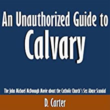 An Unauthorized Guide to Calvary: The John Michael McDonagh Movie About the Catholic Church's Sex Abuse Scandal (       UNABRIDGED) by D. Carter Narrated by Scott Clem