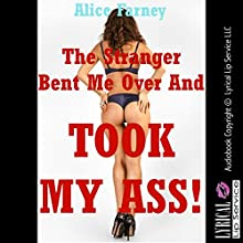 The Stranger Bent Me Over and Took My Ass!: A First Anal Sex Erotica Story (       UNABRIDGED) by Alice Farney Narrated by Jennifer Saucedo