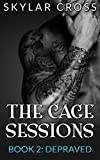 Depraved (The Cage Sessions Book 2)