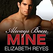 Always Been Mine: Moreno Brothers, Book 2 | Elizabeth Reyes