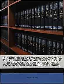 Diccionario De La Pronunciacion Crítica De La Lengua ...