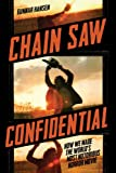Gunnar Hansen Chain Saw Confidential: How We Made the World's Most Notorious Horror Movie