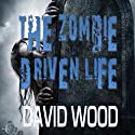 The Zombie-Driven Life: What in the Apocalypse Am I Here For? Audiobook by David Wood Narrated by Jeffrey Kafer