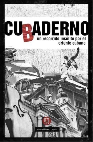 CUbADERNO: un recorrido insólito por el oriente cubano