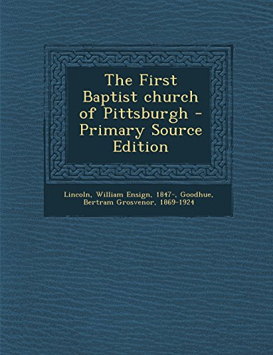The First Baptist Church of Pittsburgh - Primary Source Edition