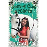 Issie and the Christmas Pony: Christmas Special (Pony Club Secrets)by Stacy Gregg
