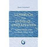 """Lehrbuch Hypnosetherapie: Hypnose sicher und effektiv nutzen lernenvon """"Davor Antunovic"""""""