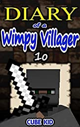 Diary of a Wimpy Villager: Book 10 (An Unofficial Minecraft Series)