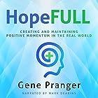 HopeFULL: Creating and Maintaining Positive Momentum in the Real World Hörbuch von Gene Pranger Gesprochen von: Mark Deakins