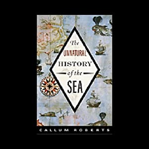 Unnatural History of the Sea | [Callum M. Roberts]