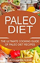 PALEO: THE ULTIMATE COOKING GUIDE FOR PALEO DIET RECIPES (PALEO, PALEO DIET, PALEO RECIPES, PALEO MEALS, PALEO FOOD)