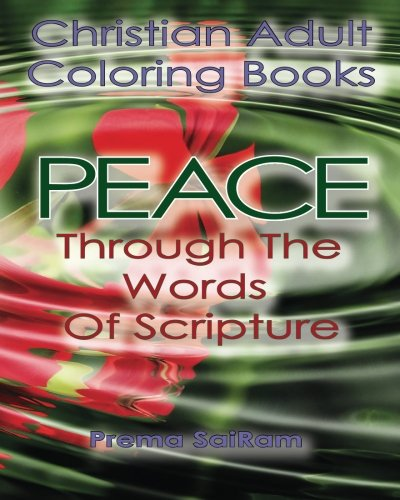 Christian Adult Coloring Books: Peace Through The Words Of Scripture: An Adult Christian Color In Book of Bible Quotes and Coloring Images for Grown ... Christian Activity Journals) (Volume 2) [SaiRam, Prema] (Tapa Blanda)