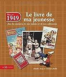echange, troc Laurent CHOLLET, Armelle LEROY - 1949, Le Livre de ma jeunesse