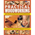 Practical Woodworking: A Step-by-Step Guide to Working With Wood, With Over 60 Techniques and a Full Guide to Tools, Shown in 650 Easy-to-Follow Colour Photographs and Diagr