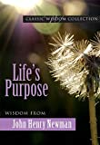Lifes Purpose: Wisdom from John Henry Newman (Classic Wisdom Collection)