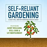 Self-Reliant Gardening: A Guide to Well-Being with Homegrown Foods on a Budget | Janet Williams,Will Cook,Liv Montgomery