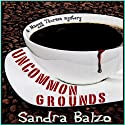 Uncommon Grounds (       UNABRIDGED) by Sandra Balzo Narrated by Karen Savage