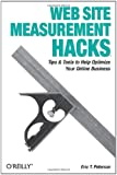 Web Site Measurement Hacks: Tips & Tools to Help Optimize Your Online Business