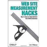 Web Site Measurement Hacks: Tips & Tools to Help Optimize Your Online Business ~ Eric T. Peterson