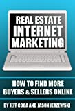 Real Estate Internet Marketing: How to Find More Buyers and Sellers Online