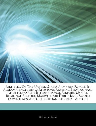 Airfields Of The United States Army Air Forces In Alabama, including: Redstone Arsenal, Birmingham-shuttlesworth International Airport, Mobile ... Downtown Airport, Dothan Regional Airport