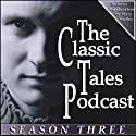The Classic Tales Podcast, Season Three  by Mary Shelley, H. G. Wells, Arthur Conan Doyle Narrated by B. J. Harrison