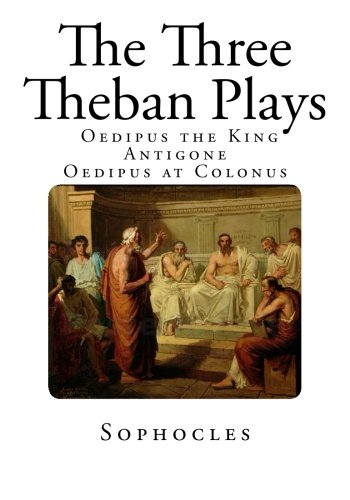 the three theban plays essays Eteocles takes control of thebes, and, bitter and angry, his brother polynices  of  a perfect representation of a tragic play in the poetics, however, antigone,.