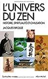 L'univers du zen : Histoire, spiritualité et civilisation