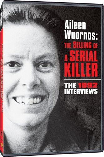 Cover art for  Aileen Wuornes: The Selling of a Serial Killer - The 1992 Interviews