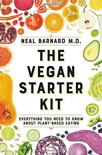 The Vegan Starter Kit Everything You Need to Know About Plant-Based Eating [Barnard, Neal D] (Tapa Blanda)